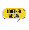together we can speech bubble vector image