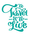 handwriting to travel is to live lettering vector image vector image
