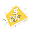 5 days left banner geometric memphis style vector image vector image