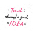 travel is always a good idea lettering vector image vector image