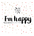 Calligraphy Greeting Card with I am Happy vector image