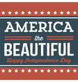 America The Beautiful - Happy Independence Day vector image