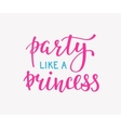 Party like a Princess lettering quote typography vector image vector image