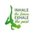 inhale the future exhale the past vector image vector image
