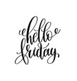 hello friday black and white hand lettering vector image