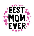 best mom ever mother day quote best for print vector image vector image