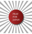 pray for japan abstract background concept red vector image vector image