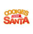 cookies for santa good for t-shirt mug scrap vector image vector image