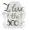 Hand drawn quote - I love the sea vector image