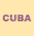 inscription cuba in style abstract hand vector image