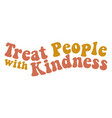 treat people with kindness retro graphic design vector image vector image