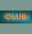 club illuminated street sign in the vintage style vector image vector image