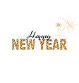 happy new year gold glitter design vector image vector image