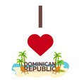 i love dominican republic travel palm summer vector image
