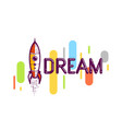dream word with rocket launching science and vector image vector image