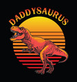 daddysaurus fathers day vintage vector image