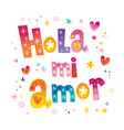 hola mi amor hello my love in spanish vector image vector image