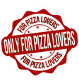 only for pizza lovers grunge rubber stamp vector image