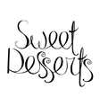 Sweet desserts phrase isolated vector image vector image