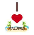 i love maldives travel palm summer lounge vector image