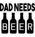 dad needs beer on white background vector image vector image