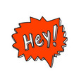 speech bubble with hey word vector image vector image