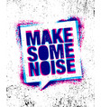 make some noise urban inspiring creative vector image