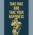 poster design take hike and take your happiness vector image vector image