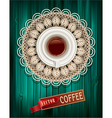 cup coffee on a tracery napkin and a wooden gre vector image vector image