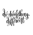 do something different black and white hand vector image