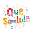 que saudade brazilian portuguese expression vector image vector image