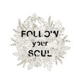 typography slogan follow your soul in flowers vector image vector image