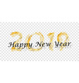 happy new year text bright gold number 2019 vector image vector image