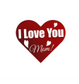 mothers day greeting card with sign i love you mom vector image