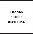 thanks for watching lettering isolated on white vector image vector image