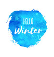 hello winter hand paint blue watercolor texture vector image vector image