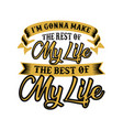 i m gonna make the rest of my life motivational vector image vector image