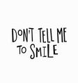 dont tell me to smile t-shirt quote lettering vector image