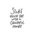 start day grateful heart quote simple lettering vector image vector image