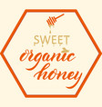 hand drawn lettering -sweet organic honey elegant vector image vector image