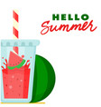 hello summer watermelon juice watermelon backgrou vector image vector image