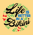 life is better summer quotes best for print design vector image