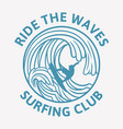 ride waves surfing club vintage logo template vector image
