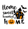 home sweet haunted inscription quotes vector image