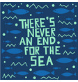 there is never an end for sea lettering vector image vector image