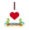 i love mumbai india travel palm summer lounge vector image vector image