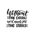 without the dark we should never see the stars vector image vector image