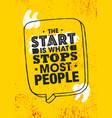 start is what stops most people inspiring vector image vector image