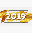 gold 2019 happy new year greeting card vector image vector image