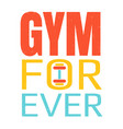 lettering gym forever vector image vector image
